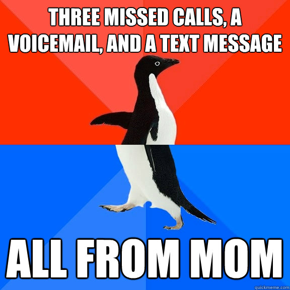 three missed calls a voicemail and a text message all from - Socially Awesome Awkward Penguin