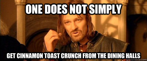 one does not simply get cinnamon toast crunch from the dinin - One Does Not Simply