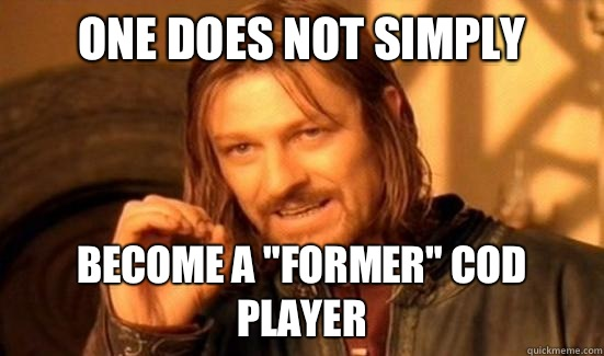 One Does Not Simply Become a former cod player - Boromir