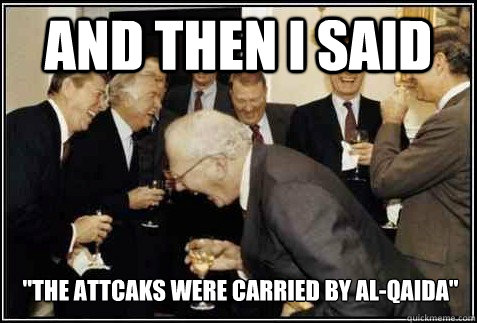 and then i said the attcaks were carried by alqaida  - And then they said