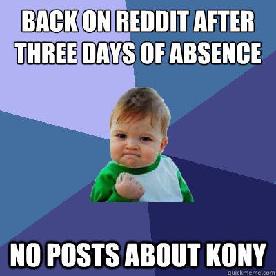 back on reddit after three days of absence no posts about ko - Success Kid