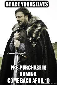 brace yourselves prepurchase is coming come back april 10 - Brace Yourselves