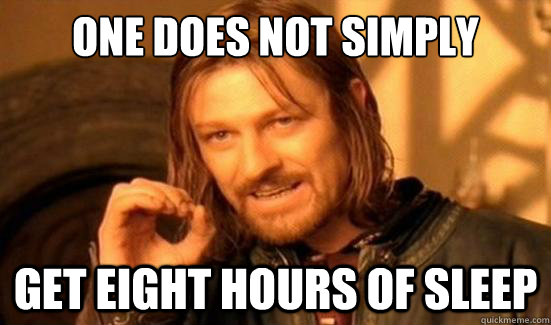 one does not simply get eight hours of sleep - Boromir