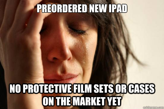 preordered new ipad no protective film sets or cases on the  - First World Problems