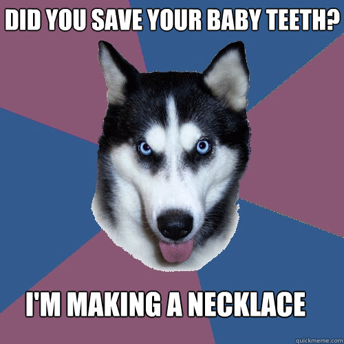 did you save your baby teeth im making a necklace - Creeper Canine