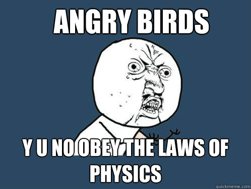 angry birds y u no obey the laws of physics - Y U No