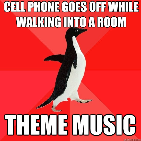 cell phone goes off while walking into a room theme music - Socially Awesome Penguin