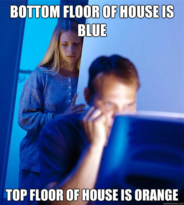 bottom floor of house is blue top floor of house is orange - Redditors Wife