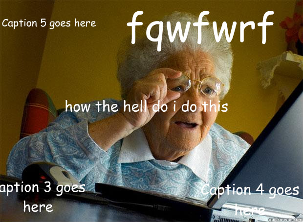 how the hell do i do this fqwfwrf caption 3 goes here capti - Grandma finds the Internet