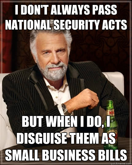 i dont always pass national security acts but when i do i  - The Most Interesting Man In The World
