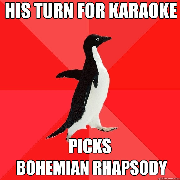 his turn for karaoke picks bohemian rhapsody - Socially Awesome Penguin