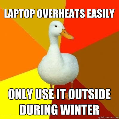 laptop overheats easily only use it outside during winter - Tech Impaired Duck