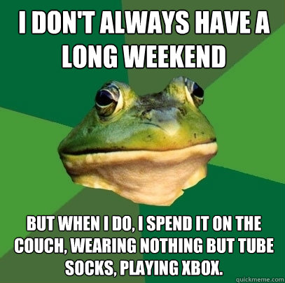 i dont always have a long weekend but when i do i spend it - Foul Bachelor Frog