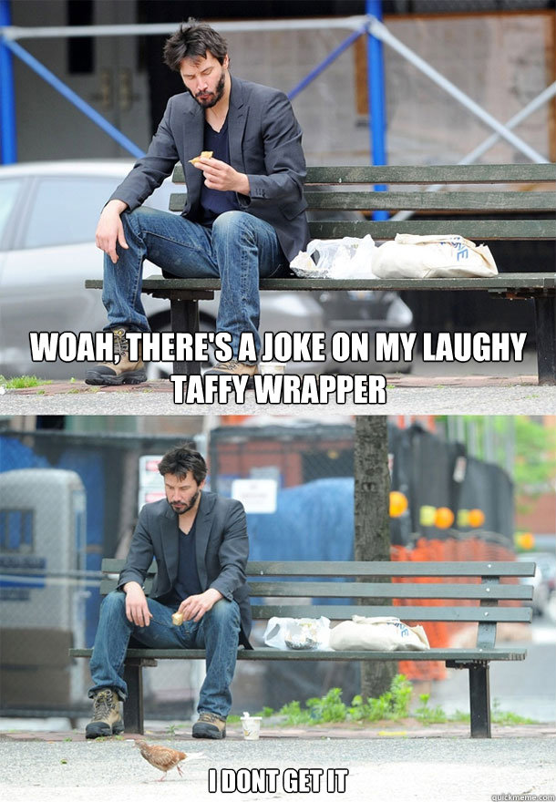 woah theres a joke on my laughy taffy wrapper i dont get i - Sad Keanu