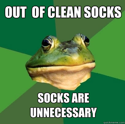 out of clean socks socks are unnecessary - Foul Bachelor Frog