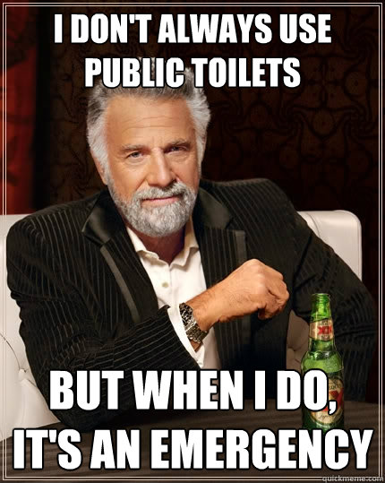 i dont always use public toilets but when i do its an eme - The Most Interesting Man In The World