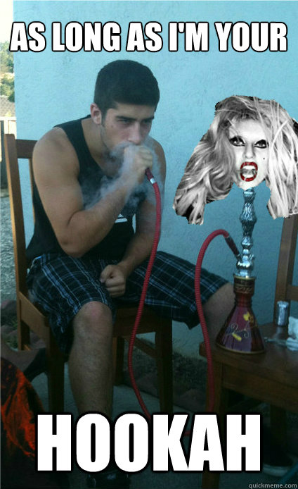 as long as im your hookah - Hookagaga