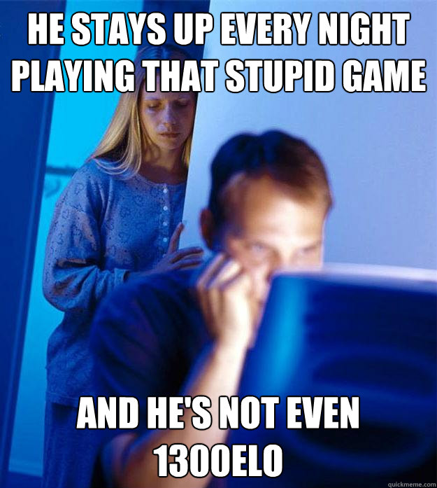he stays up every night playing that stupid game and hes no - Redditors Wife