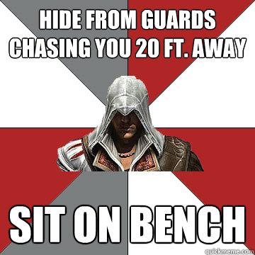 hide from guards chasing you 20 ft away sit on bench - Counterintuative Assassin