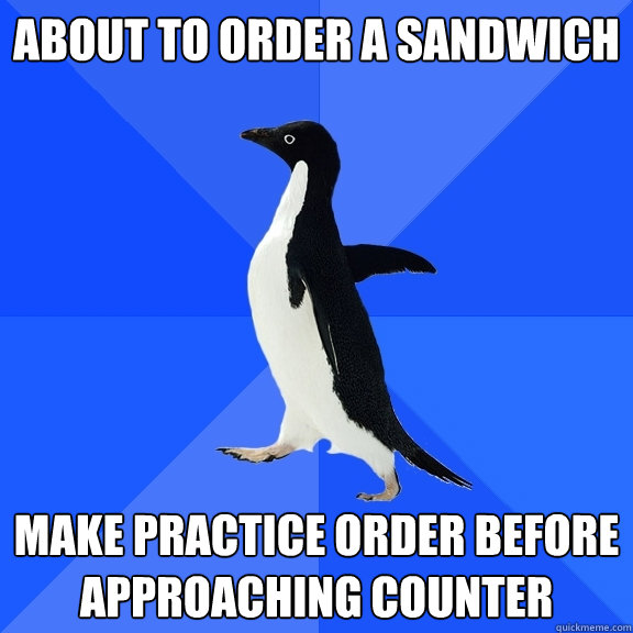 about to order a sandwich make practice order before approac - Socially Awkward Penguin