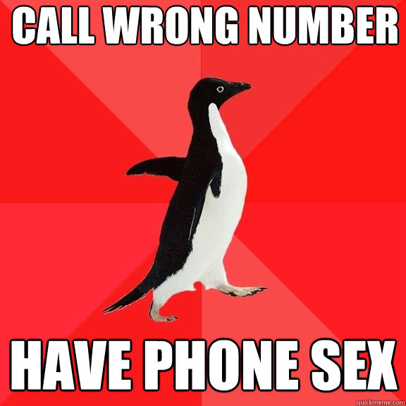 call wrong number have phone sex - Socially Awesome Penguin