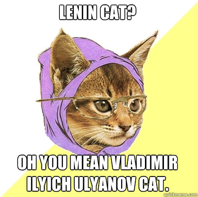lenin cat oh you mean vladimir ilyich ulyanov cat - Hipster Kitty