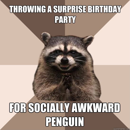 throwing a surprise birthday party for socially awkward peng - Evil Plotting Raccoon