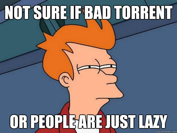 not sure if bad torrent or people are just lazy - Futurama Fry