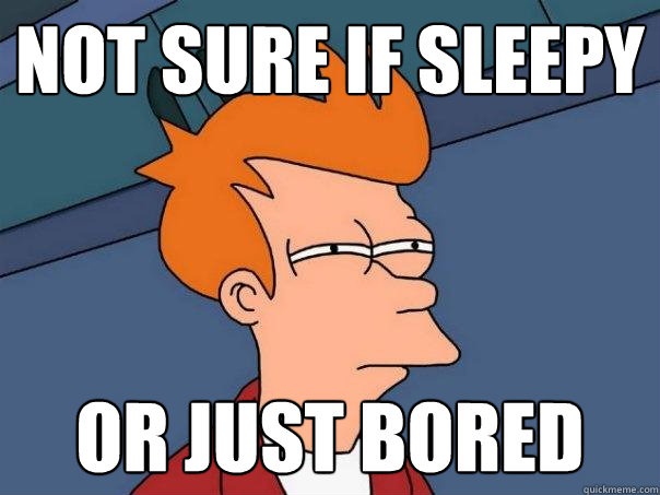 not sure if sleepy or just bored - Futurama Fry