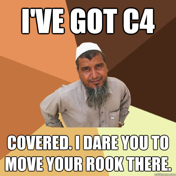 ive got c4 covered i dare you to move your rook there - Ordinary Muslim Man