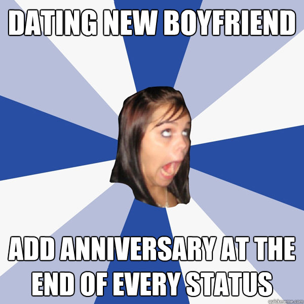 dating new boyfriend add anniversary at the end of every sta - Annoying Facebook Girl