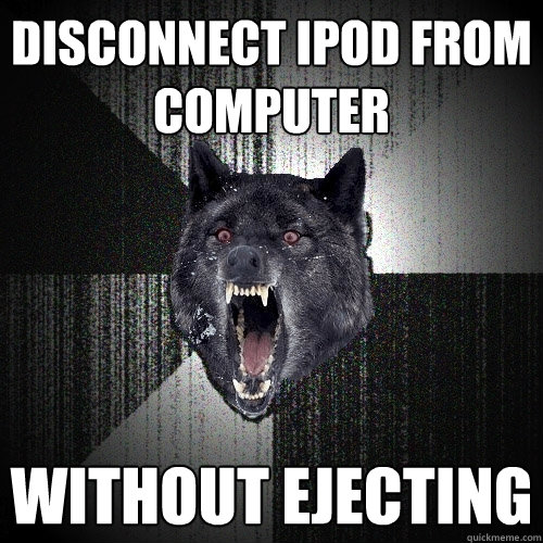disconnect ipod from computer without ejecting - Insanity Wolf