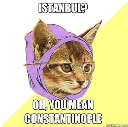 istanbul oh you mean constantinople - Hipster Kitty