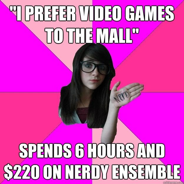 i prefer video games to the mall spends 6 hours and 220 o - Idiot Nerd Girl