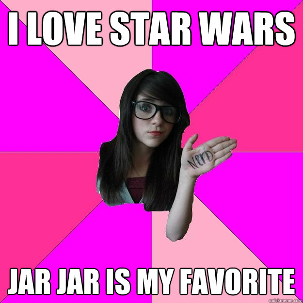 i love star wars jar jar is my favorite - Idiot Nerd Girl
