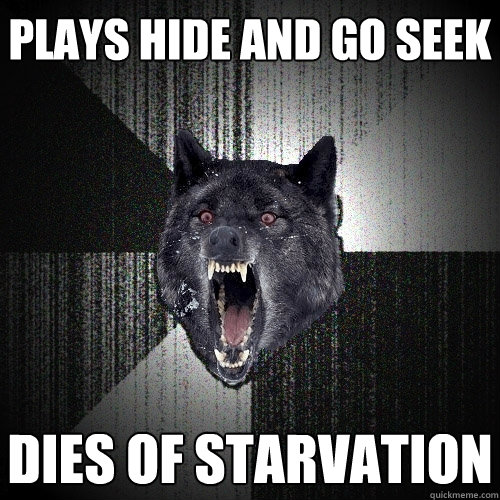 plays hide and go seek dies of starvation - Insanity Wolf