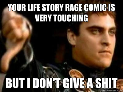 your life story rage comic is very touching but i dont give - Downvoting Roman