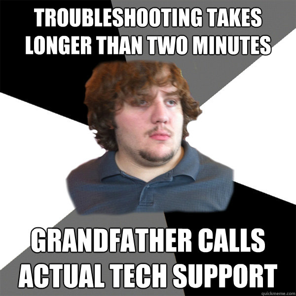 troubleshooting takes longer than two minutes grandfather ca - Family Tech Support Guy