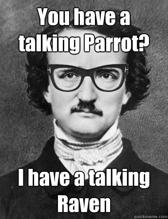 you have a talking parrot i have a talking raven - Hipster Edgar Allan ... Frog Puns