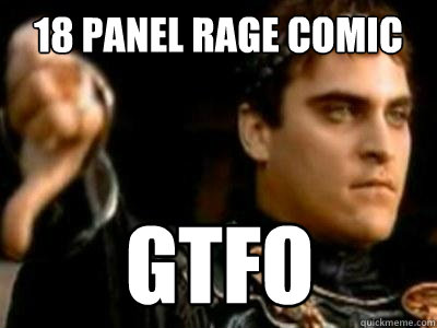 18 panel rage comic gtfo - Downvoting Roman