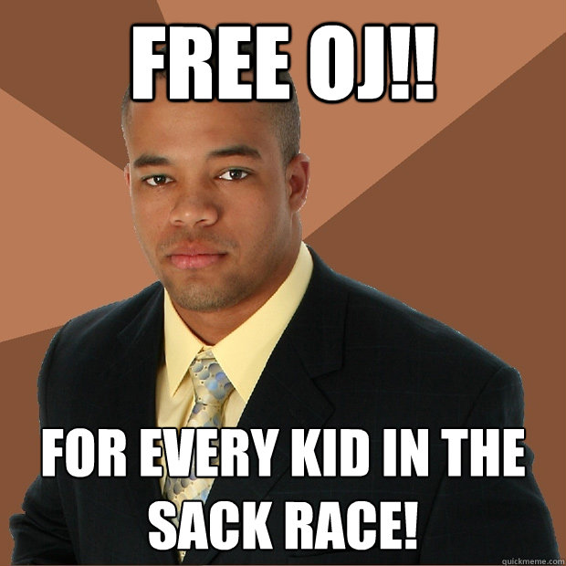 free oj for every kid in the sack race - Successful Black Man