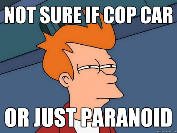 not sure if cop car or just paranoid - Futurama Fry