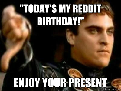 todays my reddit birthday enjoy your present - Downvoting Roman