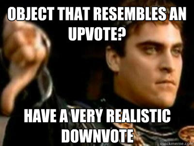 object that resembles an upvote have a very realistic downv - Downvoting Roman
