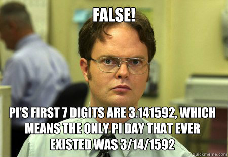 false pis first 7 digits are 3141592 which means the onl - Dwight
