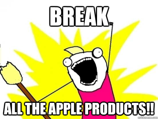 break all the apple products - ALL THE EPISODES