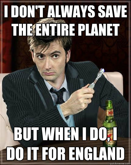 i dont always save the entire planet but when i do i do it - Most Interesting Doctor in the World