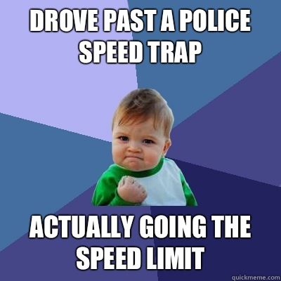 DROVE PAST A POLICE SPEED TRAP answer is in another questio - Success Kid