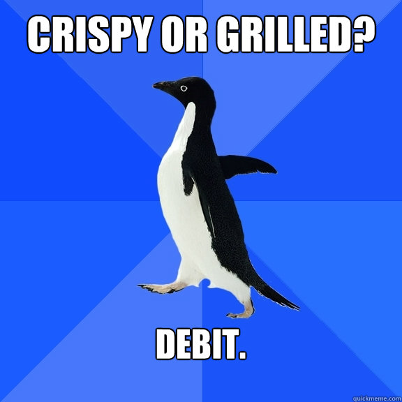 crispy or grilled debit  - Socially Awkward Penguin
