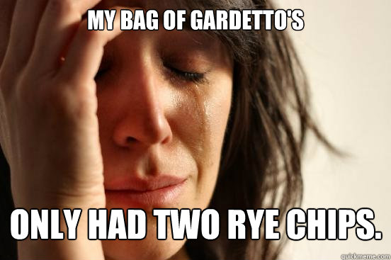 my bag of gardettos only had two rye chips - First World Problems